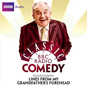 Classic BBC Radio Comedy: Ronnie Barker's Lines from My Grandfather's Forehead Radio/TV Program