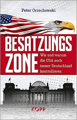 Besatzungszone: Wie und warum die USA noch immer Deutschland kontrollieren