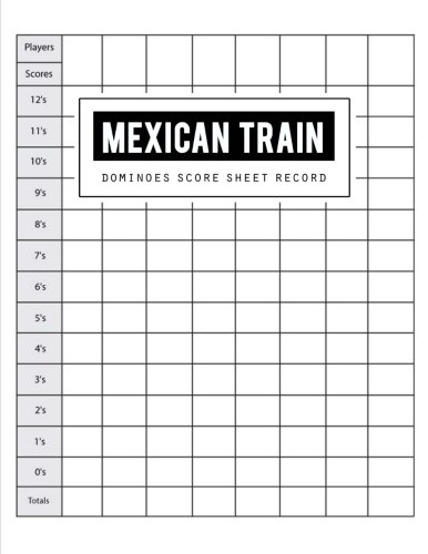 (Mexican Train Score Record: Dominoes Mexican Train Scoring Game Record Level Keeper Book, Mexican Train Scoresheet, Mexican Train Score Card, Scores ... Score Sheet, Size 8.5 x 11 Inch, 100 Pages )