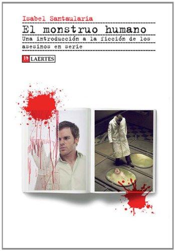 Descargar Libro El Monstruo Humano: Una Introducción A La Ficción De Los Asesinos En Serie Isabel Santaularia