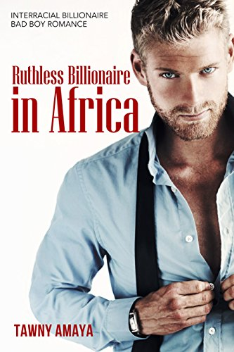 Ruthless Billionaire in Africa by Tawny Amaya