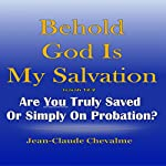 Behold God Is My Salvation! : Isaiah 12:2: Are You Truly Saved or Simply on Probation | Jean Claude Chevalme