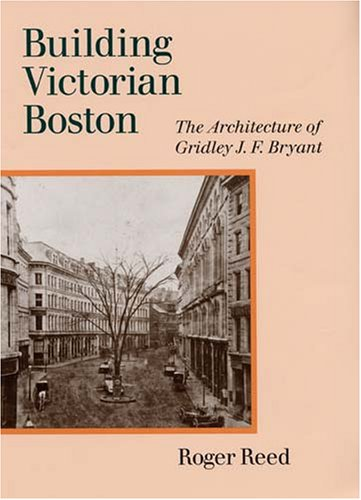 Building Victorian Boston: The Architecture of Gridley J.F. Bryant PDF