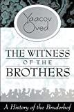 Witness of the Brothers : A History of the Bruderhof, Oved, Yaacov, 1560002034