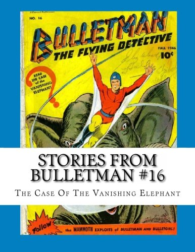 Stories From Bulletman #16: The Case of The Vanishing Elephant ()