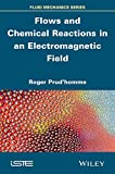 Flows and Chemical Reactions under Electromagnetic Field, Roger Prud'homme, 1848217862