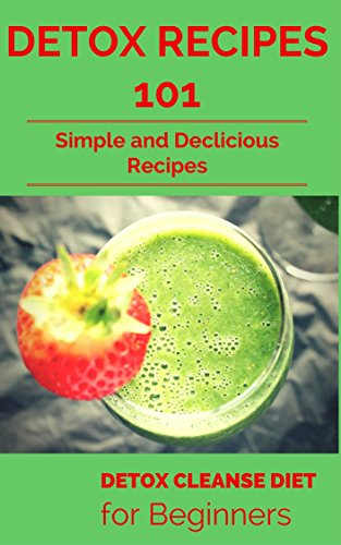 Detox: for beginners - Detox Cleanse Diet Basics - Detox Smoothies (Detoxify your body - Detoxifying - Detox Diet Book 1)