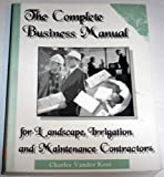 img - for The complete business manual for landscape, irrigation, and maintenance contractors book / textbook / text book