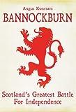Bannockburn: Scotland's Greatest Battle for Independence