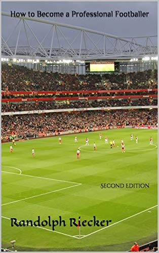 How to Become a Professional Footballer: Second Edition por Randolph Riecker