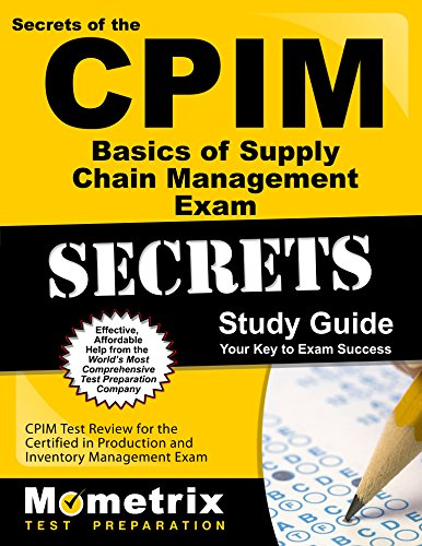 Secrets of the CPIM Basics of Supply Chain Management Exam Study Guide: CPIM Test Review for the Certified in Production and Inventory Management Exam (Mometrix Secrets Study Guides)