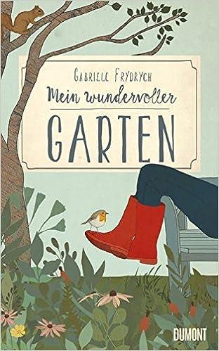 Mein Wundervoller Garten: Amazon.de: Gabriele Frydrych, Kirsten Gattermann:  Bücher