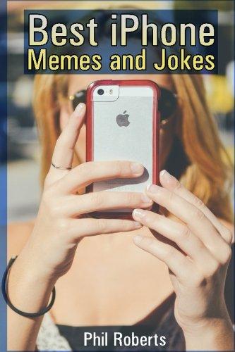 Best iPhone Memes and Jokes: (Funny Memes, Adult Memes) (Memes Book)