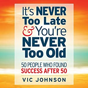 It's Never Too Late And You're Never Too Old Audiobook