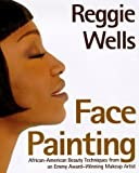 img - for Reggie's Face Painting: Emmy Award-Winning Make-Up Artist Reveals His Beauty Secrets For African-American Women by Reggie Wells (1998-10-09) book / textbook / text book