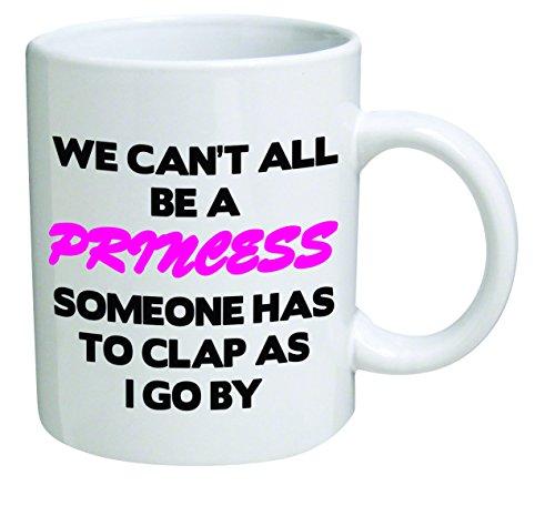 Funny Mug – We can't all be a princess