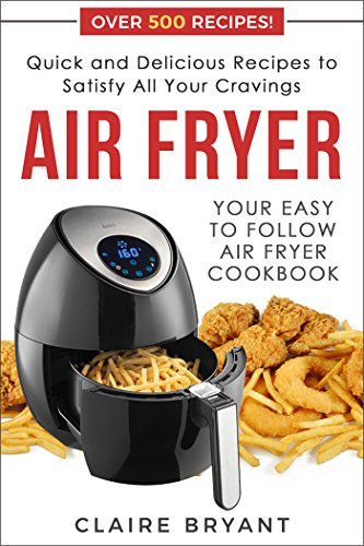 Air Fryer : Your Easy to Follow Air Fryer Cookbook - Quick & Delicious Recipes to Satisfy All Your Cravings (The Best Samosa Recipe)