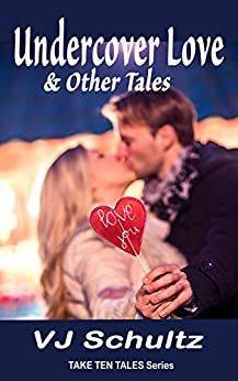 Undercover Love & Other Tales (Take Ten Tales Book 3) by [Schultz, VJ]