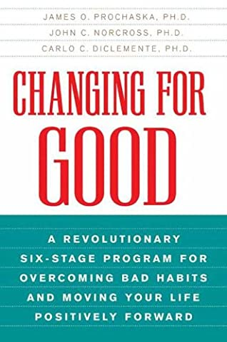 Changing for Good: A Revolutionary Six-Stage Program for Overcoming Bad Habits and Moving Your Life Positively (Stages Of Recovery)