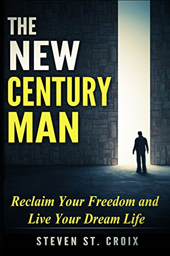 The New Century Man Reclaim Your Freedom And Live Your Dream Life By St