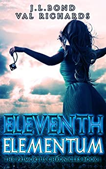Eleventh Elementum (The Primortus Chronicles Book 1) by [Bond, J.L., Richards, Val]