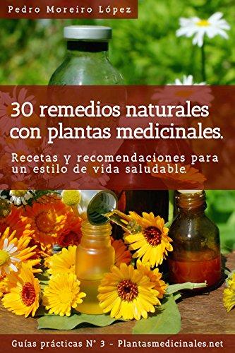 Descargar Libro 30 Remedios Naturales Con Plantas Medicinales: Recetas Y Recomendaciones Para Un Estilo De Vida Saludable. Pedro Moreiro López