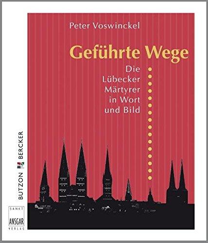 Geführte Wege: Die Lübecker Märtyrer in Wort und Bild