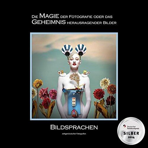 BILDSPRACHEN zeitgenössischer Fotografen: Die MAGIE der Fotografie oder das GEHEIMNIS herausragender Bilder