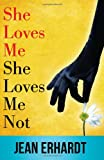 She Loves Me, She Loves Me Not, Jean Erhardt, 1936780674