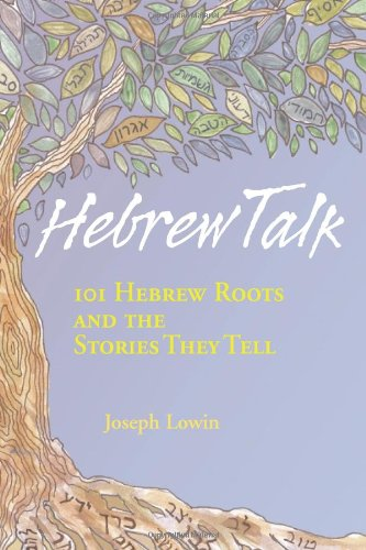 Hebrew Talk: 101 Hebrew Roots And The Stories They Tell
