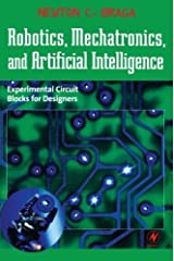 Robotics, Mechatronics, and Artificial Intelligence: Experimental Circuit Blocks for Designers Kindle Edition