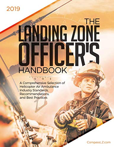 The Landing Zone Officer's Handbook: A Comprehensive Selection of Helicopter Air Ambulance Industry Standards, Recommendations, and Best Practices - Helicopter Air Ambulance