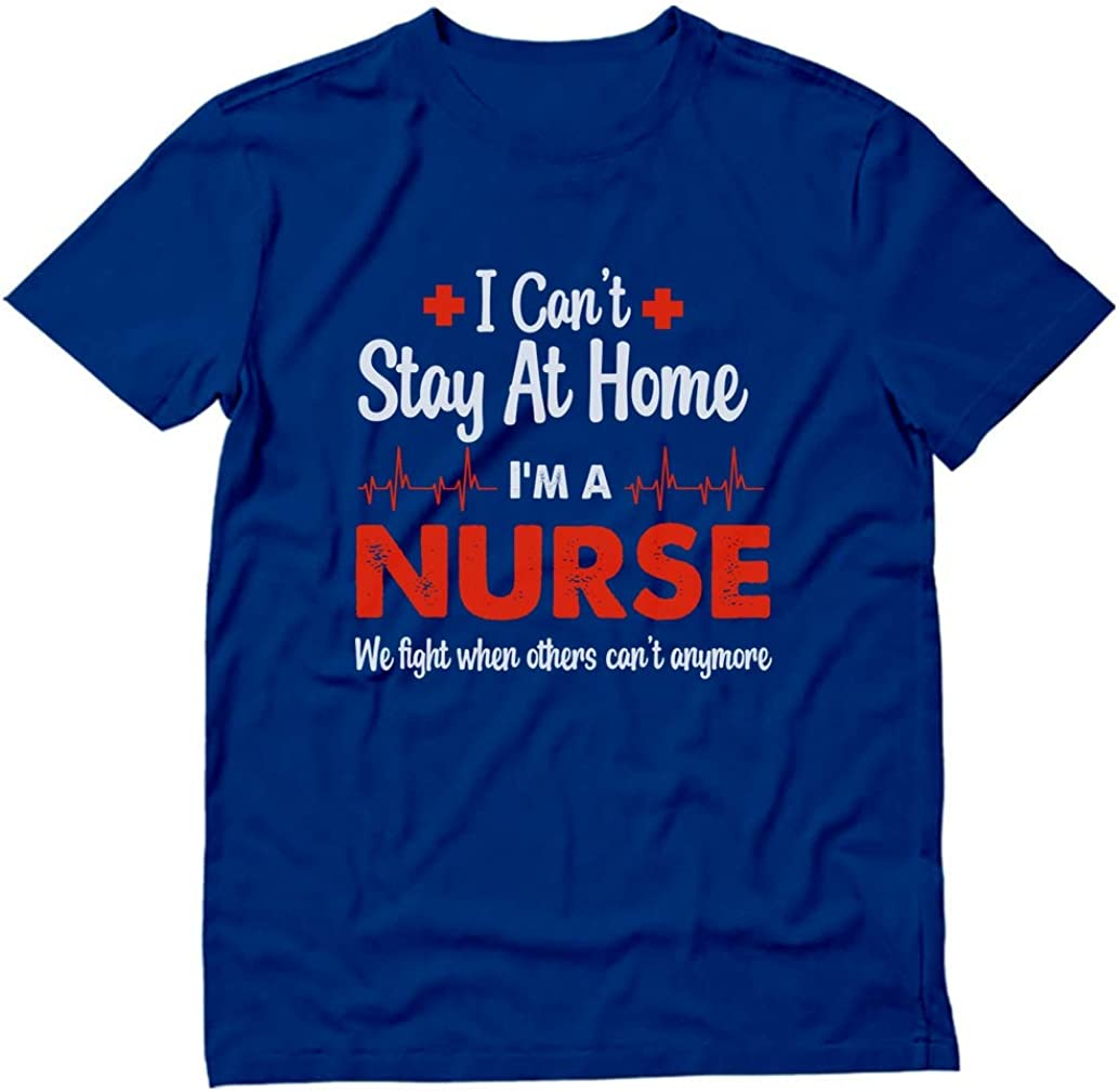 Nurse Appreciation Shirt Can't Stay at Home I'm A Nurse T-Shirt