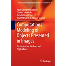 Computational Modeling of Objects Presented in Images: Fundamentals, Methods and Applications (Lecture Notes in Computational Vision and Biomechanics Book 15) (English Edition)
