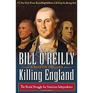 Ratings and reviews for Killing England: The Brutal Struggle for American Independence (Bill O'Reilly's Killing Series)