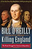 Killing England: The Brutal Struggle for American Independence (Bill O'Reilly's Killing Series) (Hardcover)