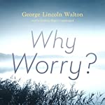 Why Worry? | George Lincoln Walton