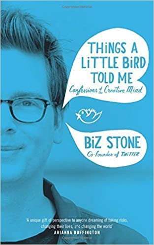 Things A Little Bird Told Me by Biz Stone (2014-04-24)