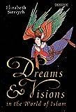 Dreams and Visions in the World of Islam, Sirriyeh, Elizabeth, 1780761422