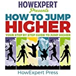 How to Jump Higher: Your Step-By-Step Guide to Jump Higher |  HowExpert Press