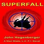 Superfall: A Stan Wade, L.A .P.I. Novel | John Hegenberger