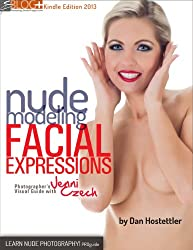 Nude Modeling: Facial Expressions - Photographer's Visual Guide with Jenni Czech (English Edition)