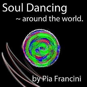 Amazon.com: Soul Dancing Around the World: Pia Francini