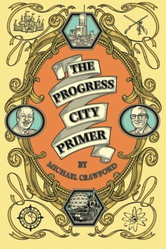 Walt Disney World Pictures - The Progress City Primer: Stories, Secrets, and Silliness from the Many Worlds of Walt Disney