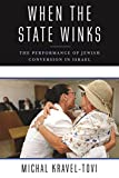 "Michal Kravel-Tovi, ""When the State Winks: The Performance of Jewish Conversion in Israel"" (Columbia UP, 2017)"