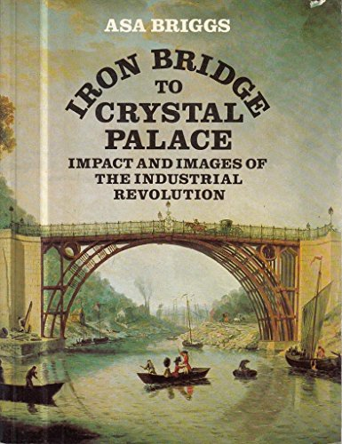 Iron Bridge To Crystal Palace  Impact And Images Of The Industrial Revolution
