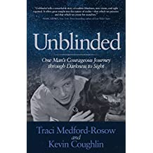 Unblinded: One Man's Courageous Journey through Darkness to Sight