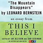 The Mountain Disappears: A 'This I Believe' Essay | Leonard Bernstein