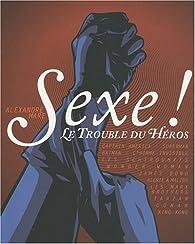 Sexe ! : Le trouble du héros par Alexandre Mare
