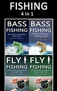 Fishing: Guide of Fly Fishing and Bass Fishing Tips for Beginners and Advanced Anglers